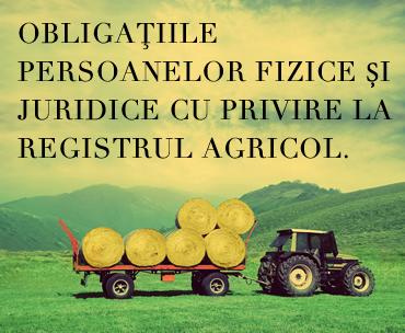 Obligaţiile persoanelor fizice și juridice cu privire la registrul agricol
